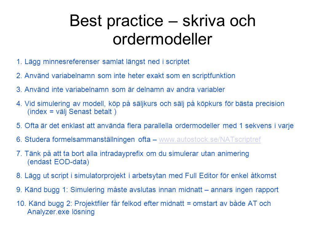 Best practice – skriva och ordermodeller 1. Lägg minnesreferenser samlat längst ned i scriptet 2. Använd variabelnamn som inte heter exakt som en scri