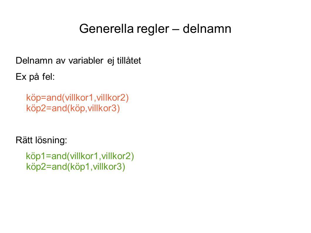 Generella regler – delnamn Delnamn av variabler ej tillåtet Ex på fel: köp=and(villkor1,villkor2) köp2=and(köp,villkor3) Rätt lösning: köp1=and(villko