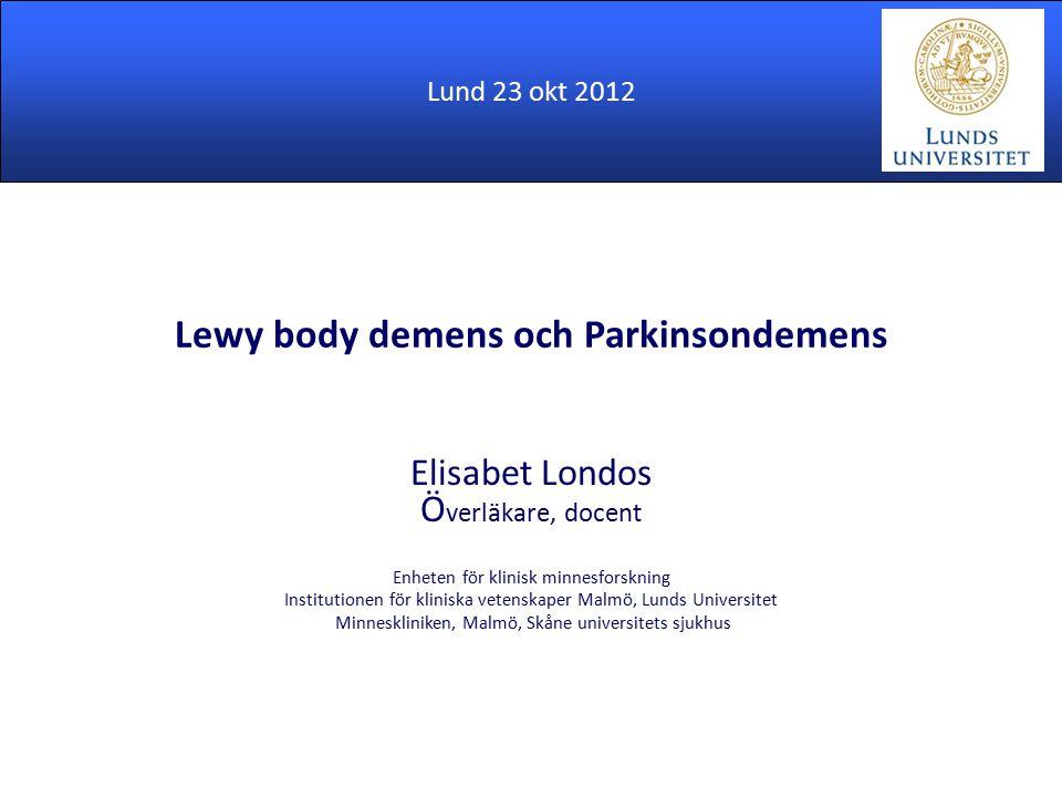 Lewy body demens och Parkinsondemens Elisabet Londos Ö verläkare, docent Enheten för klinisk minnesforskning Institutionen för kliniska vetenskaper Ma
