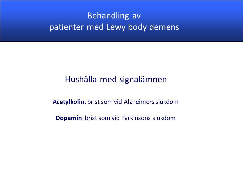 Hushålla med signalämnen Acetylkolin: brist som vid Alzheimers sjukdom Dopamin: brist som vid Parkinsons sjukdom Behandling av patienter med Lewy body