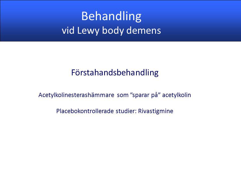 """Förstahandsbehandling Acetylkolinesterashämmare som """"sparar på"""" acetylkolin Placebokontrollerade studier: Rivastigmine Behandling vid Lewy body demens"""