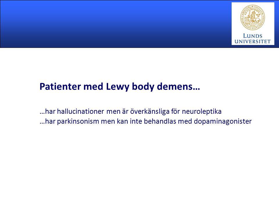 Patienter med Lewy body demens… …har hallucinationer men är överkänsliga för neuroleptika …har parkinsonism men kan inte behandlas med dopaminagoniste