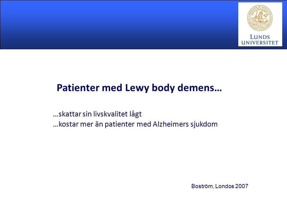 Patienter med Lewy body demens… …skattar sin livskvalitet lågt …kostar mer än patienter med Alzheimers sjukdom Boström, Londos 2007