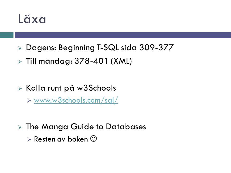 Läxa  Dagens: Beginning T-SQL sida 309-377  Till måndag: 378-401 (XML)  Kolla runt på w3Schools  www.w3schools.com/sql/ www.w3schools.com/sql/  The Manga Guide to Databases  Resten av boken