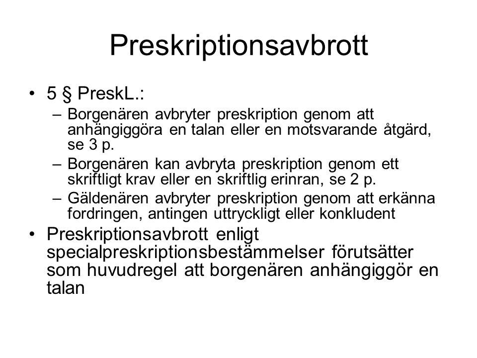 Preskriptionsavbrott 5 § PreskL.: –Borgenären avbryter preskription genom att anhängiggöra en talan eller en motsvarande åtgärd, se 3 p. –Borgenären k