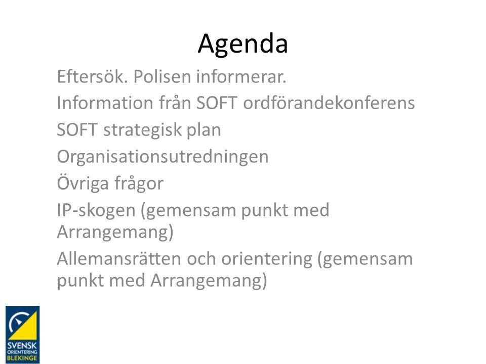 Agenda Eftersök. Polisen informerar. Information från SOFT ordförandekonferens SOFT strategisk plan Organisationsutredningen Övriga frågor IP-skogen (