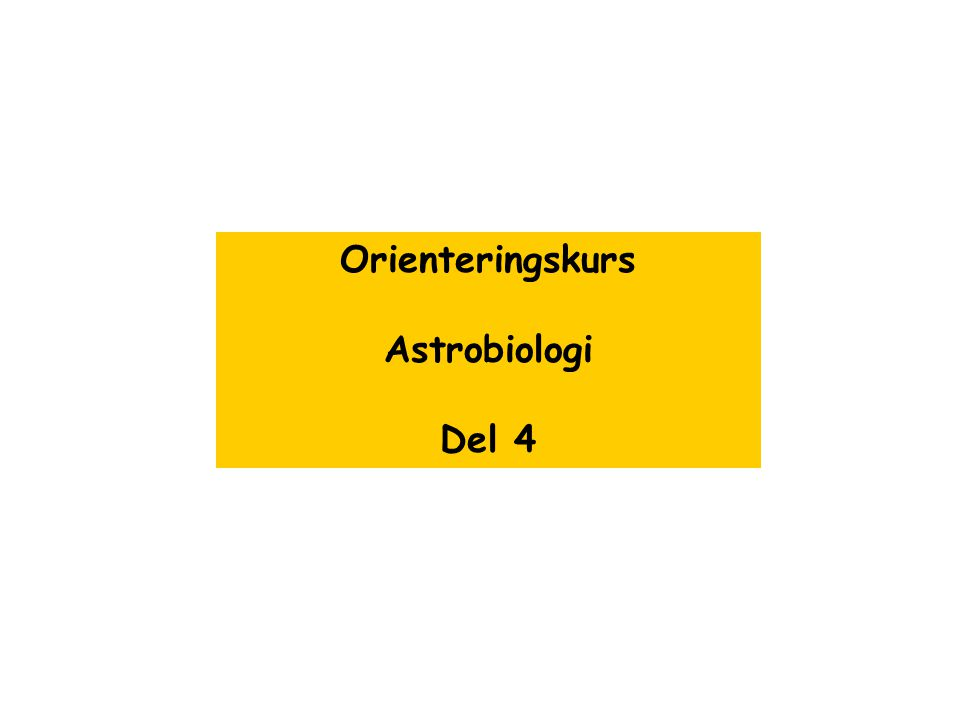 Orienteringskurs Astrobiologi Del 4