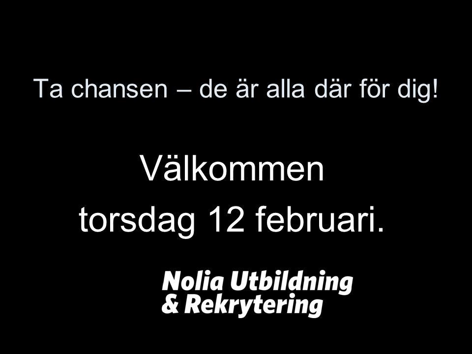 Ta chansen – de är alla där för dig! Välkommen torsdag 12 februari.