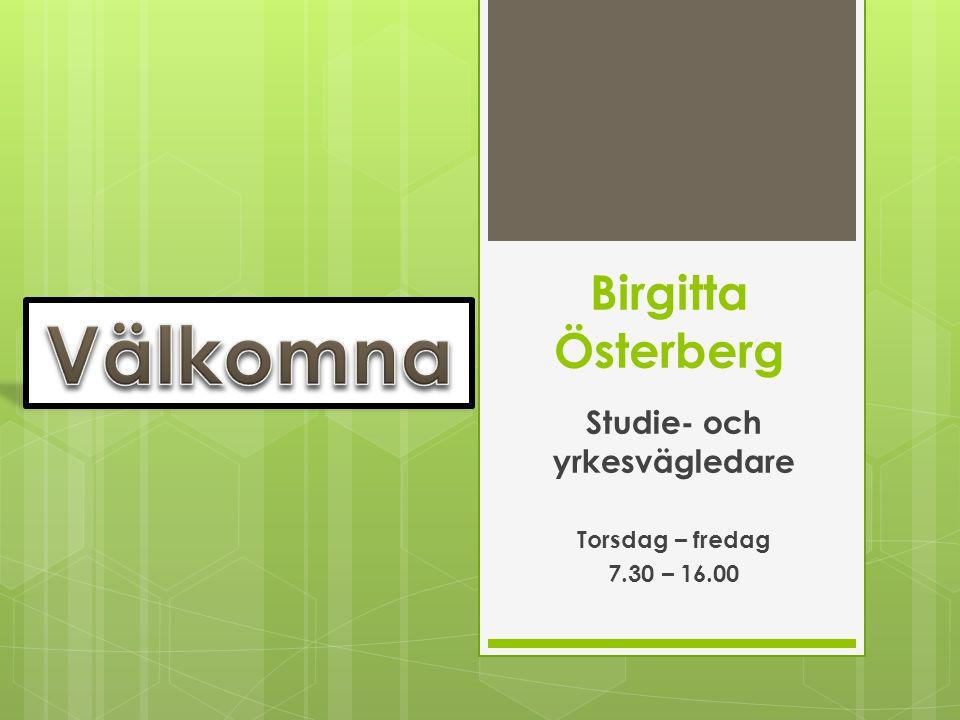Birgitta Österberg Studie- och yrkesvägledare Torsdag – fredag 7.30 – 16.00
