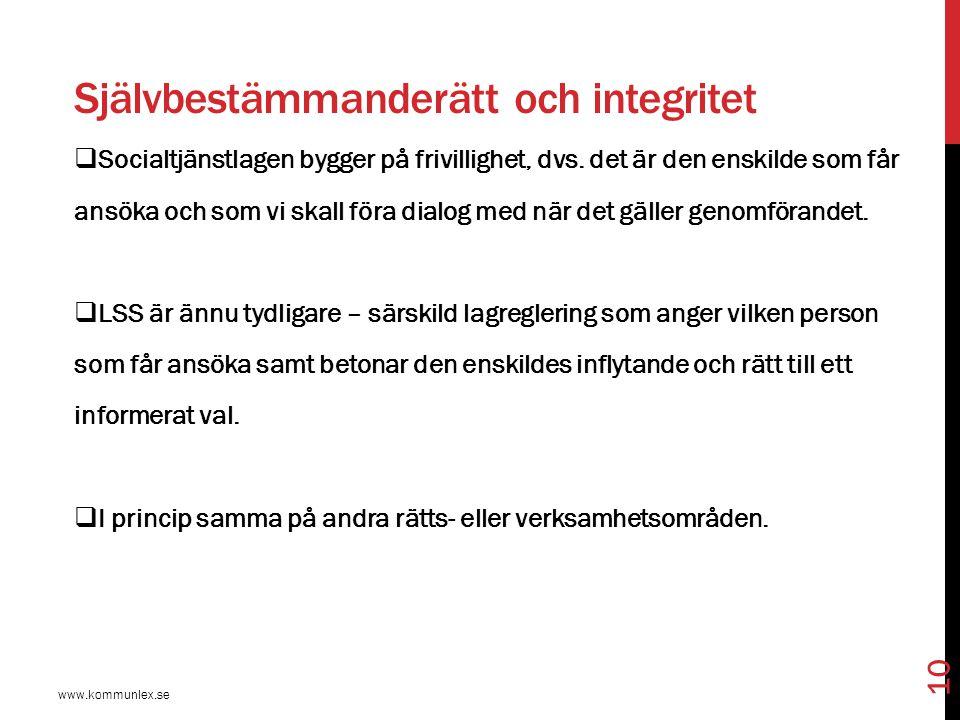 Självbestämmanderätt och integritet www.kommunlex.se 10  Socialtjänstlagen bygger på frivillighet, dvs. det är den enskilde som får ansöka och som vi