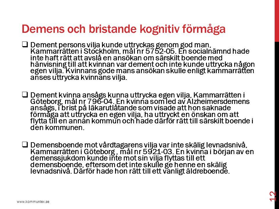 Demens och bristande kognitiv förmåga www.kommunlex.se 12  Dement persons vilja kunde uttryckas genom god man, Kammarrätten i Stockholm, mål nr 5752-