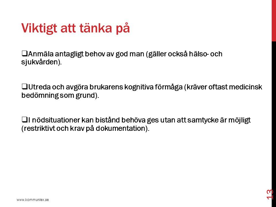 Viktigt att tänka på www.kommunlex.se 13  Anmäla antagligt behov av god man (gäller också hälso- och sjukvården).  Utreda och avgöra brukarens kogni
