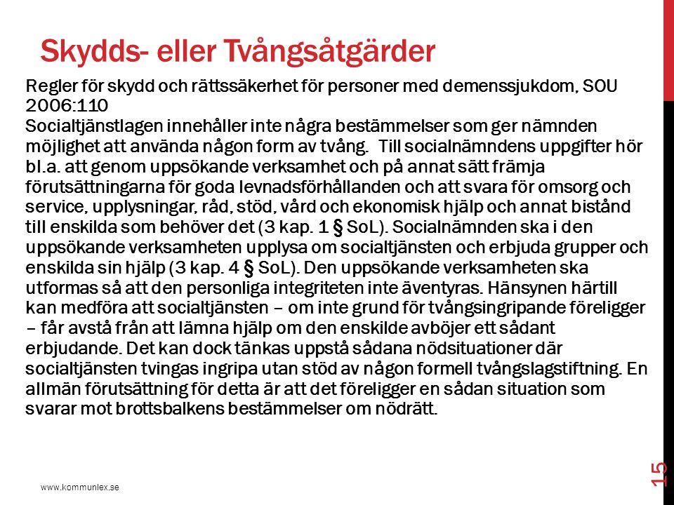 Skydds- eller Tvångsåtgärder www.kommunlex.se 15 Regler för skydd och rättssäkerhet för personer med demenssjukdom, SOU 2006:110 Socialtjänstlagen inn