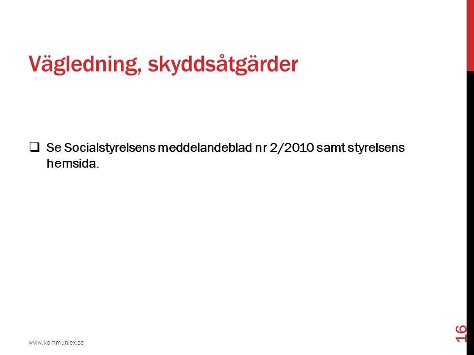 Vägledning, skyddsåtgärder www.kommunlex.se 16  Se Socialstyrelsens meddelandeblad nr 2/2010 samt styrelsens hemsida.