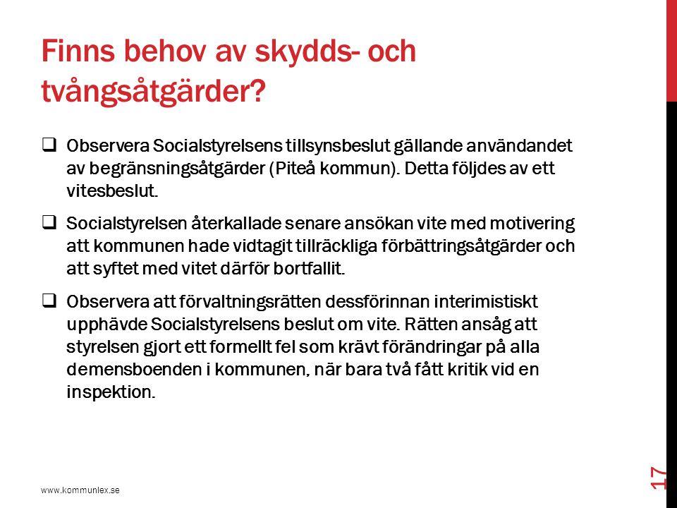 Finns behov av skydds- och tvångsåtgärder?  Observera Socialstyrelsens tillsynsbeslut gällande användandet av begränsningsåtgärder (Piteå kommun). De