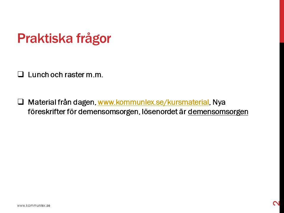 Praktiska frågor  Lunch och raster m.m.  Material från dagen, www.kommunlex.se/kursmaterial, Nya föreskrifter för demensomsorgen, lösenordet är deme