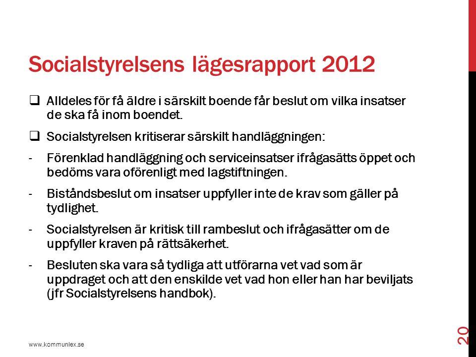 Socialstyrelsens lägesrapport 2012  Alldeles för få äldre i särskilt boende får beslut om vilka insatser de ska få inom boendet.  Socialstyrelsen kr