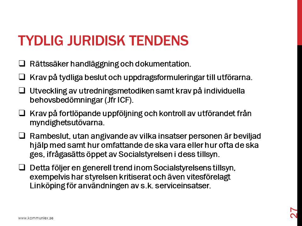 TYDLIG JURIDISK TENDENS  Rättssäker handläggning och dokumentation.  Krav på tydliga beslut och uppdragsformuleringar till utförarna.  Utveckling a
