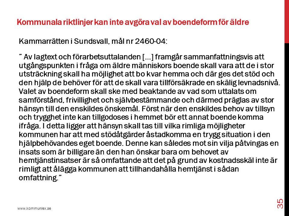 """Kommunala riktlinjer kan inte avgöra val av boendeform för äldre www.kommunlex.se 35 Kammarrätten i Sundsvall, mål nr 2460-04: """" Av lagtext och förarb"""