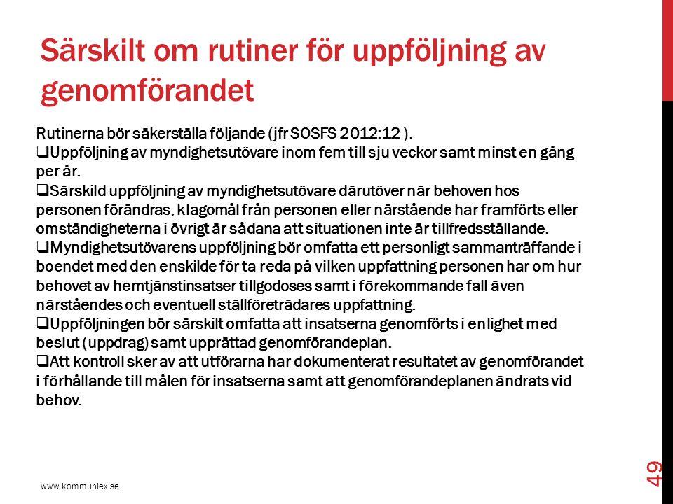 Särskilt om rutiner för uppföljning av genomförandet Rutinerna bör säkerställa följande (jfr SOSFS 2012:12 ).  Uppföljning av myndighetsutövare inom