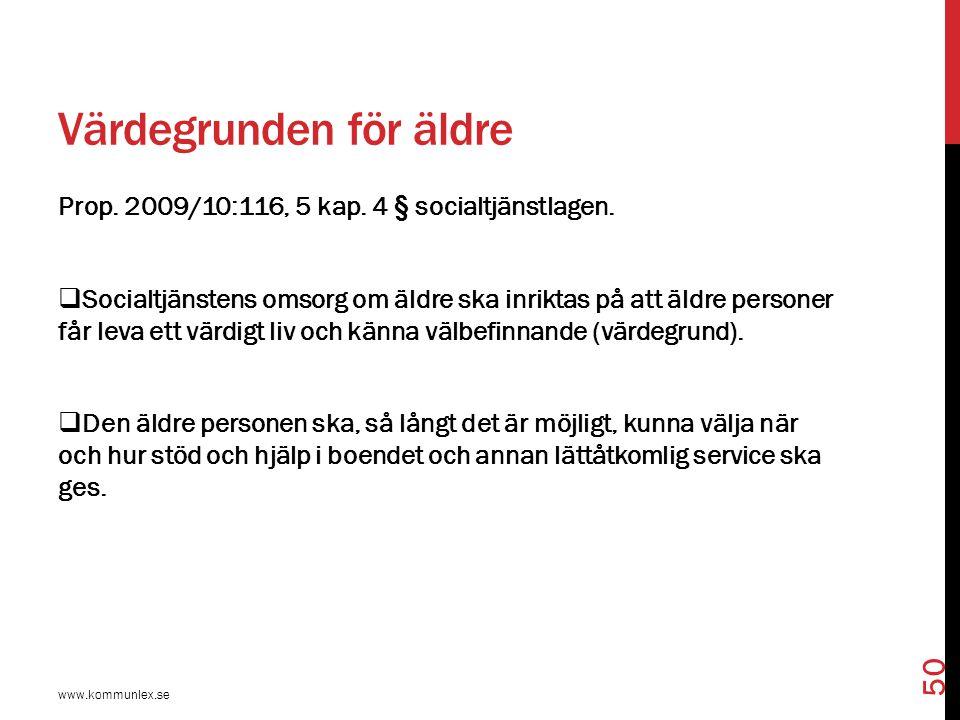 Värdegrunden för äldre Prop. 2009/10:116, 5 kap. 4 § socialtjänstlagen.  Socialtjänstens omsorg om äldre ska inriktas på att äldre personer får leva