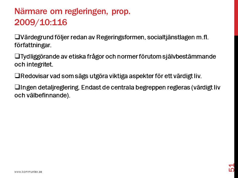 Närmare om regleringen, prop. 2009/10:116  Värdegrund följer redan av Regeringsformen, socialtjänstlagen m.fl. författningar.  Tydliggörande av etis