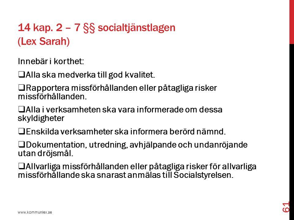 14 kap. 2 – 7 §§ socialtjänstlagen (Lex Sarah) Innebär i korthet:  Alla ska medverka till god kvalitet.  Rapportera missförhållanden eller påtagliga