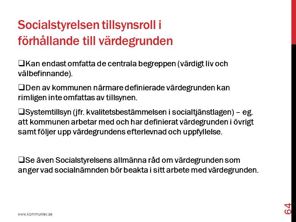 Socialstyrelsen tillsynsroll i förhållande till värdegrunden  Kan endast omfatta de centrala begreppen (värdigt liv och välbefinnande).  Den av komm