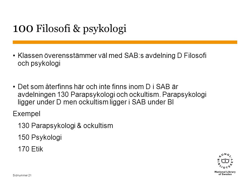 Sidnummer 21 100 Filosofi & psykologi Klassen överensstämmer väl med SAB:s avdelning D Filosofi och psykologi Det som återfinns här och inte finns ino