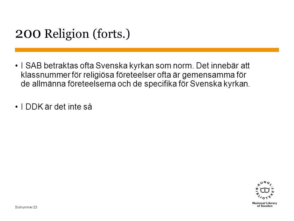 Sidnummer 23 200 Religion (forts.) I SAB betraktas ofta Svenska kyrkan som norm. Det innebär att klassnummer för religiösa företeelser ofta är gemensa
