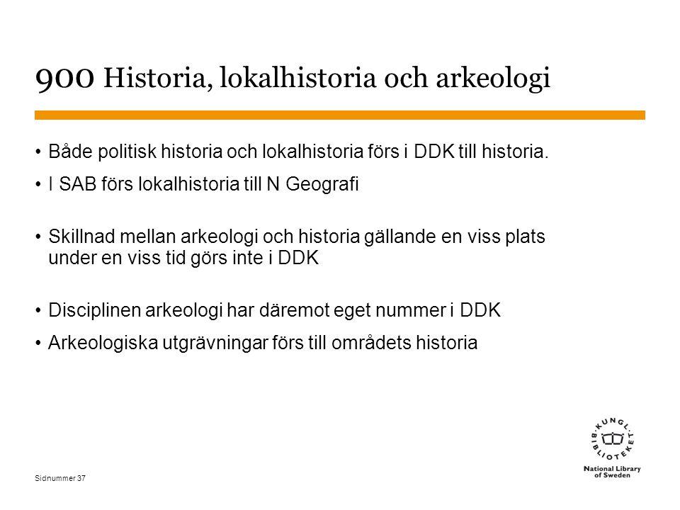 Sidnummer 37 900 Historia, lokalhistoria och arkeologi Både politisk historia och lokalhistoria förs i DDK till historia. I SAB förs lokalhistoria til