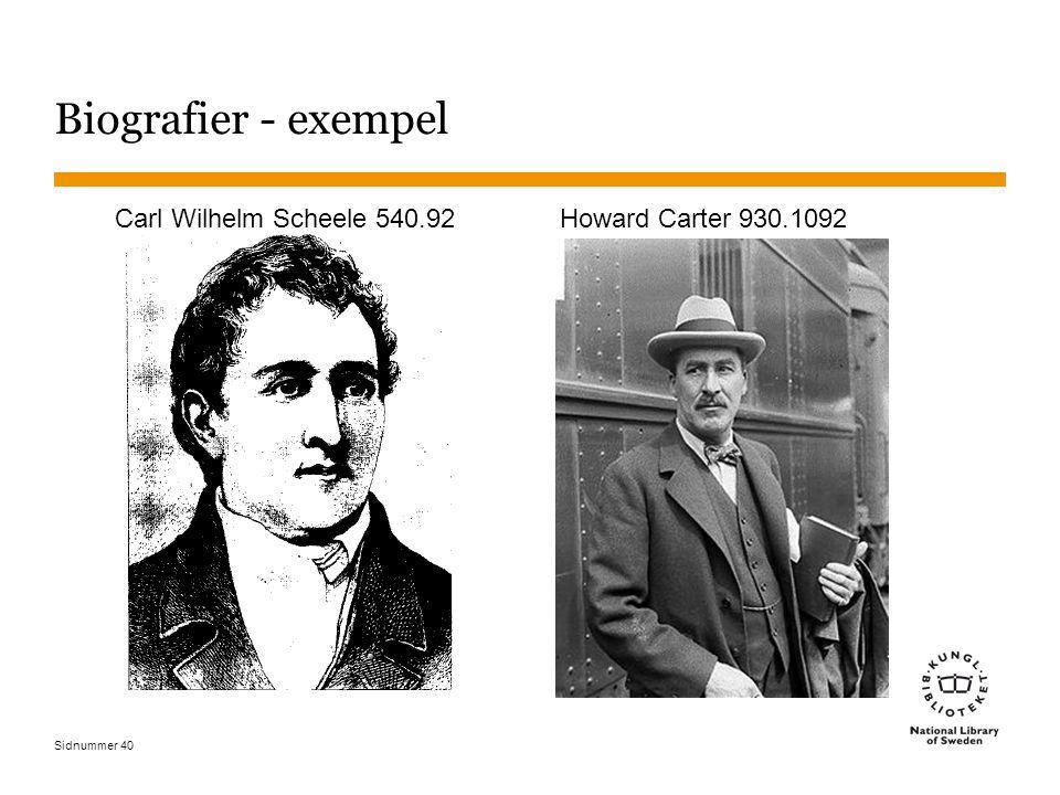 Sidnummer 40 Biografier - exempel Carl Wilhelm Scheele 540.92 Howard Carter 930.1092