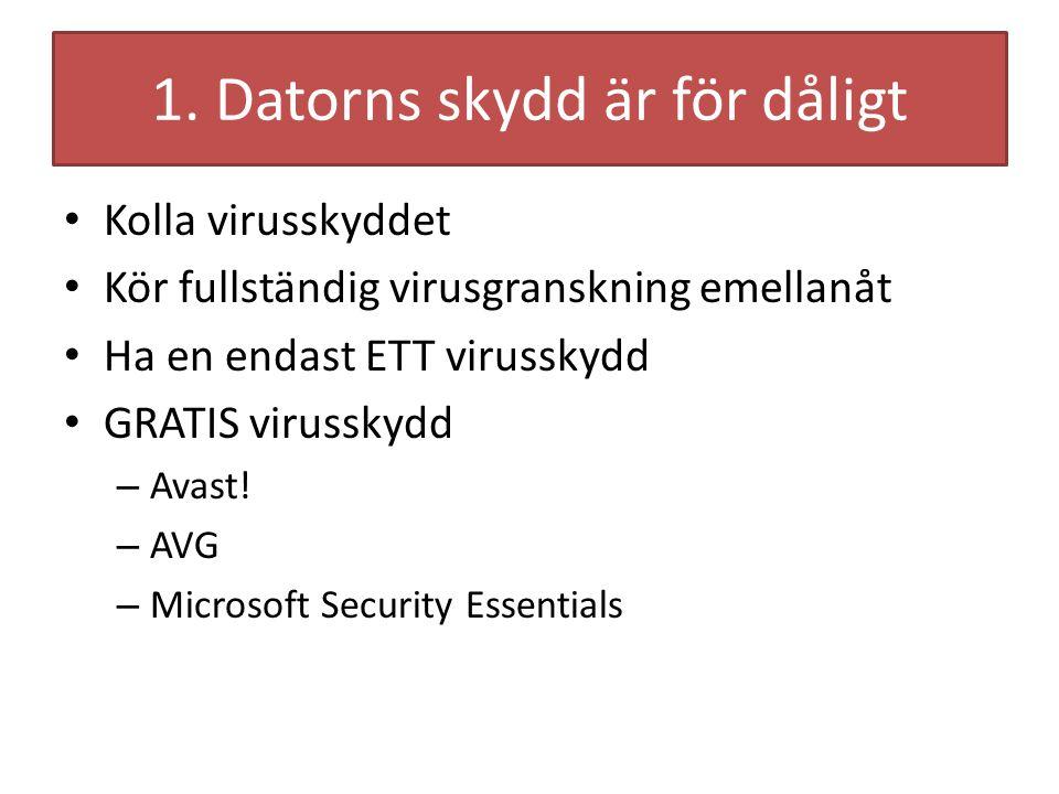 1. Datorns skydd är för dåligt Kolla virusskyddet Kör fullständig virusgranskning emellanåt Ha en endast ETT virusskydd GRATIS virusskydd – Avast! – A