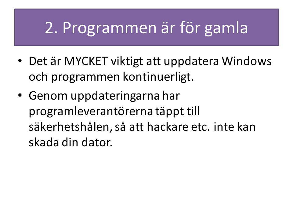 2. Programmen är för gamla Det är MYCKET viktigt att uppdatera Windows och programmen kontinuerligt. Genom uppdateringarna har programleverantörerna t
