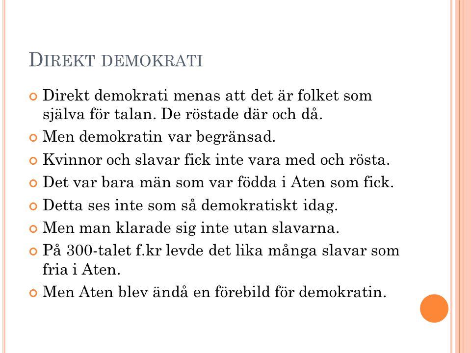 D IREKT DEMOKRATI Direkt demokrati menas att det är folket som själva för talan. De röstade där och då. Men demokratin var begränsad. Kvinnor och slav