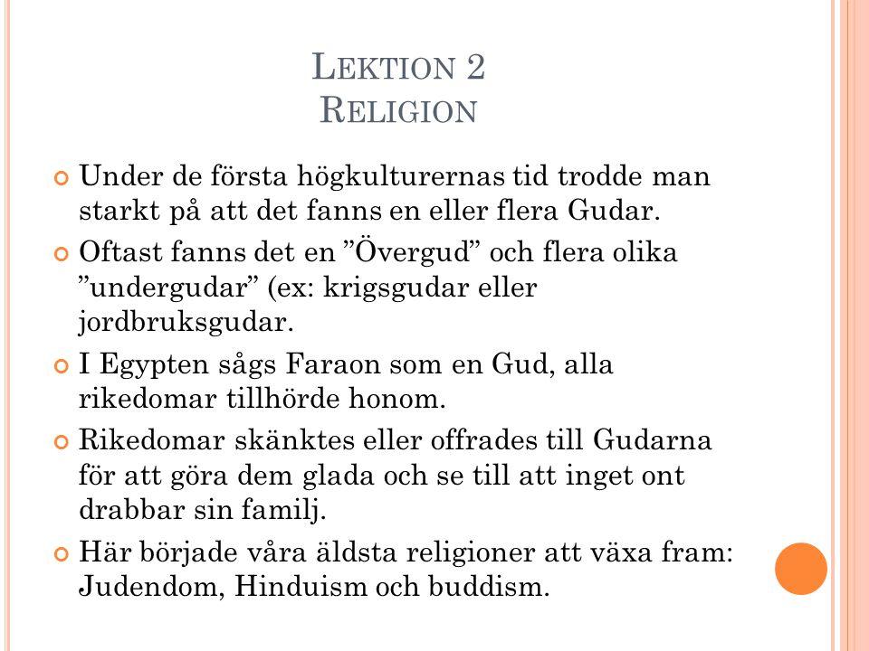 """L EKTION 2 R ELIGION Under de första högkulturernas tid trodde man starkt på att det fanns en eller flera Gudar. Oftast fanns det en """"Övergud"""" och fle"""