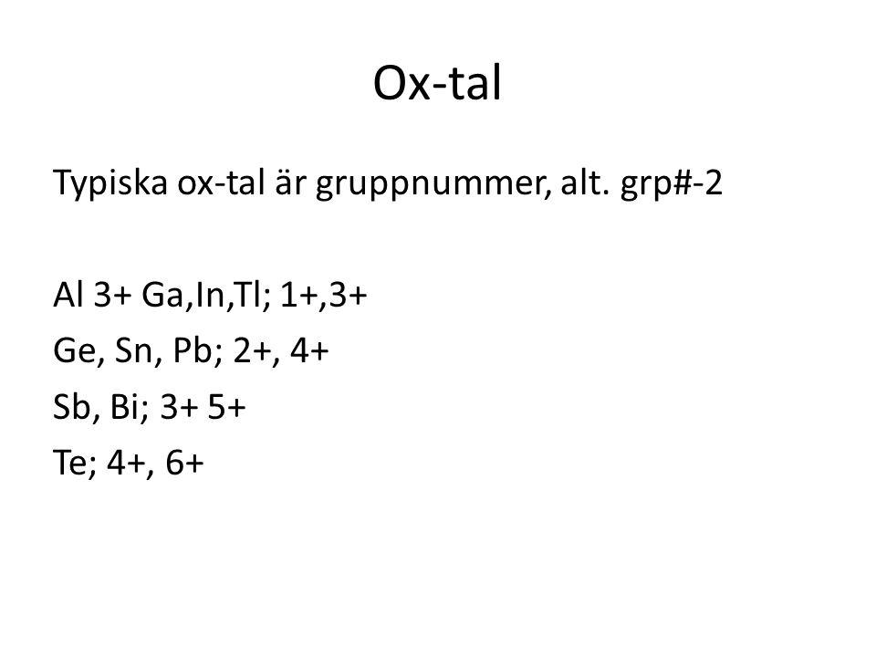 Ox-tal Typiska ox-tal är gruppnummer, alt. grp#-2 Al 3+ Ga,In,Tl; 1+,3+ Ge, Sn, Pb; 2+, 4+ Sb, Bi; 3+ 5+ Te; 4+, 6+