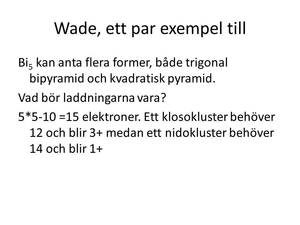 Wade, ett par exempel till Bi 5 kan anta flera former, både trigonal bipyramid och kvadratisk pyramid. Vad bör laddningarna vara? 5*5-10 =15 elektrone