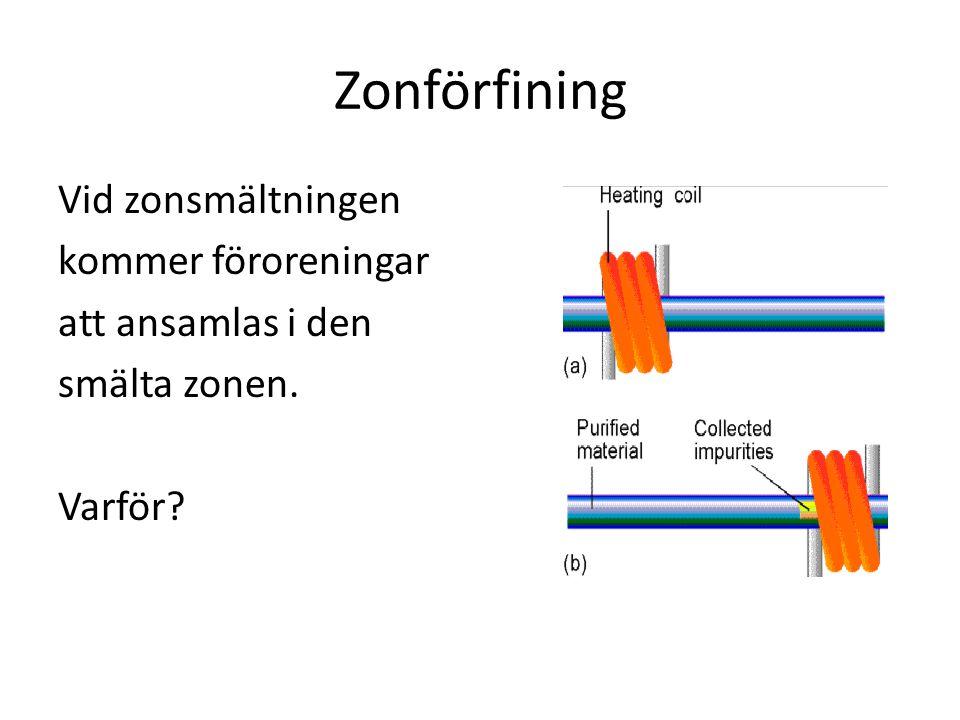 Zonförfining Vid zonsmältningen kommer föroreningar att ansamlas i den smälta zonen. Varför?