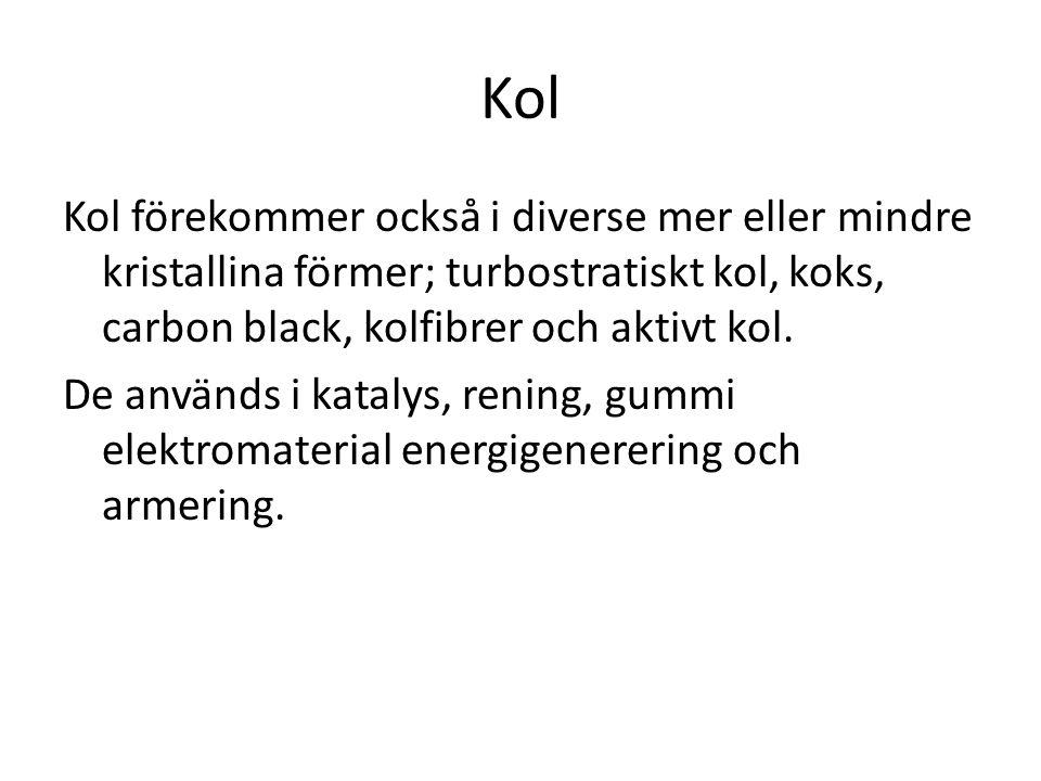 Kol Kol förekommer också i diverse mer eller mindre kristallina förmer; turbostratiskt kol, koks, carbon black, kolfibrer och aktivt kol. De används i