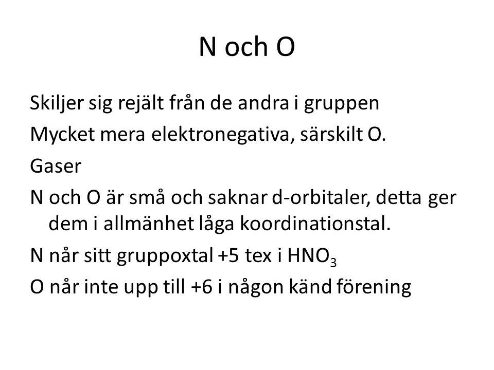 N och O Skiljer sig rejält från de andra i gruppen Mycket mera elektronegativa, särskilt O. Gaser N och O är små och saknar d-orbitaler, detta ger dem