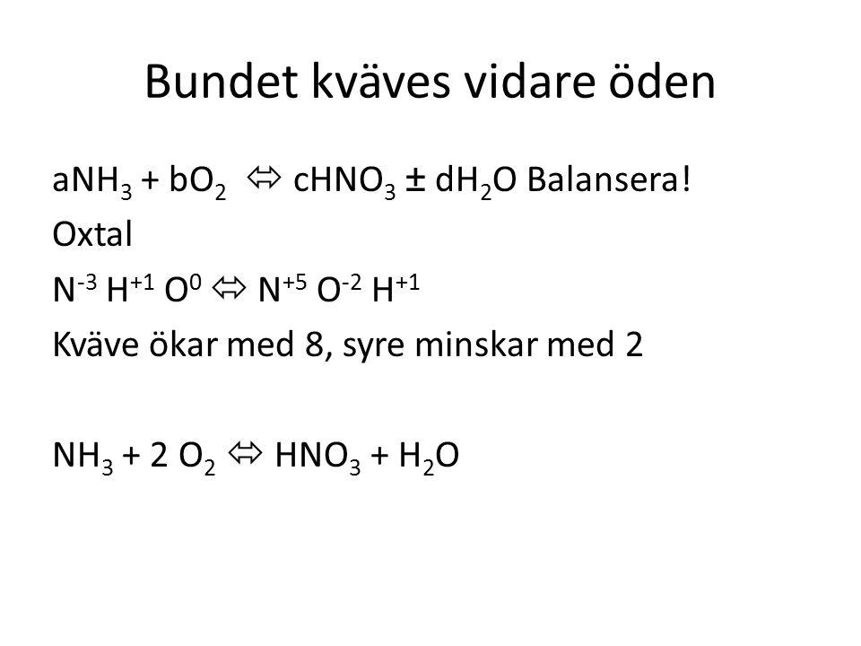 Bundet kväves vidare öden aNH 3 + bO 2  cHNO 3 ± dH 2 O Balansera! Oxtal N -3 H +1 O 0  N +5 O -2 H +1 Kväve ökar med 8, syre minskar med 2 NH 3 + 2