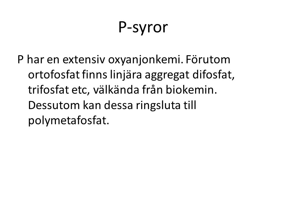 P-syror P har en extensiv oxyanjonkemi. Förutom ortofosfat finns linjära aggregat difosfat, trifosfat etc, välkända från biokemin. Dessutom kan dessa