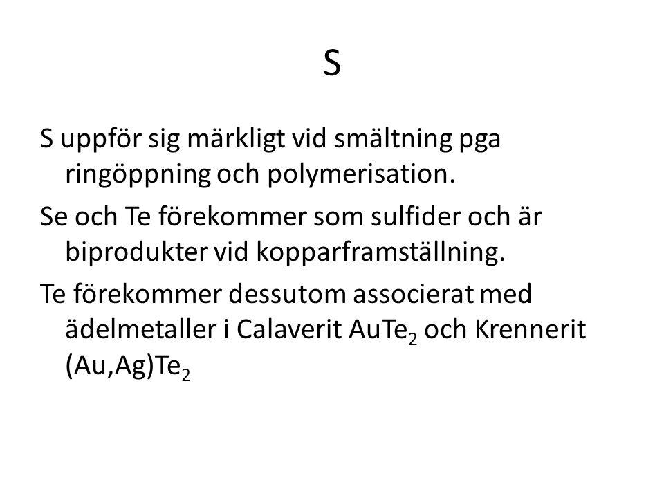 S S uppför sig märkligt vid smältning pga ringöppning och polymerisation. Se och Te förekommer som sulfider och är biprodukter vid kopparframställning