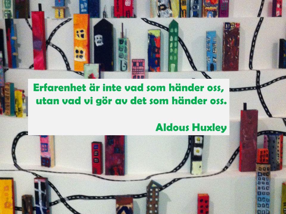 Erfarenhet är inte vad som händer oss, utan vad vi gör av det som händer oss. Aldous Huxley