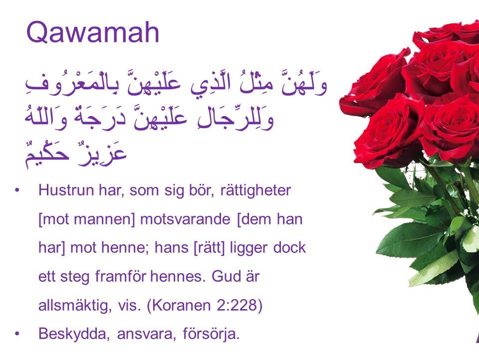 Qawamah Hustrun har, som sig bör, rättigheter [mot mannen] motsvarande [dem han har] mot henne; hans [rätt] ligger dock ett steg framför hennes.