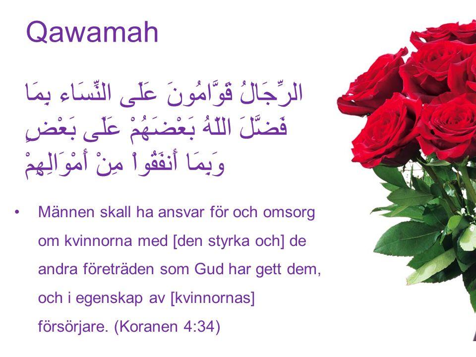Qawamah Männen skall ha ansvar för och omsorg om kvinnorna med [den styrka och] de andra företräden som Gud har gett dem, och i egenskap av [kvinnornas] försörjare.