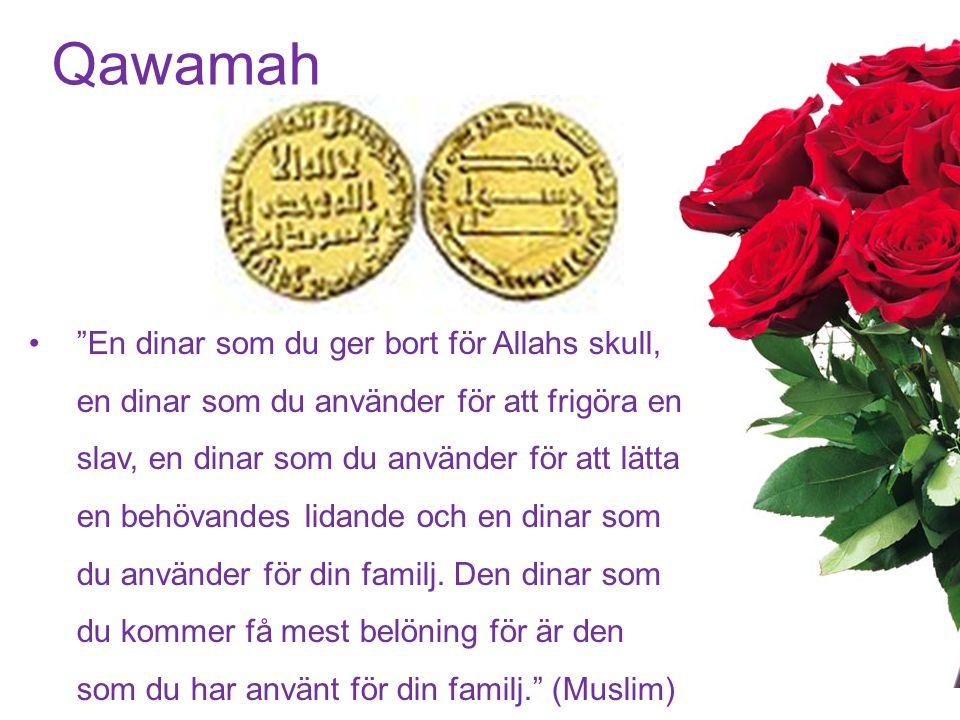 Qawamah En dinar som du ger bort för Allahs skull, en dinar som du använder för att frigöra en slav, en dinar som du använder för att lätta en behövandes lidande och en dinar som du använder för din familj.