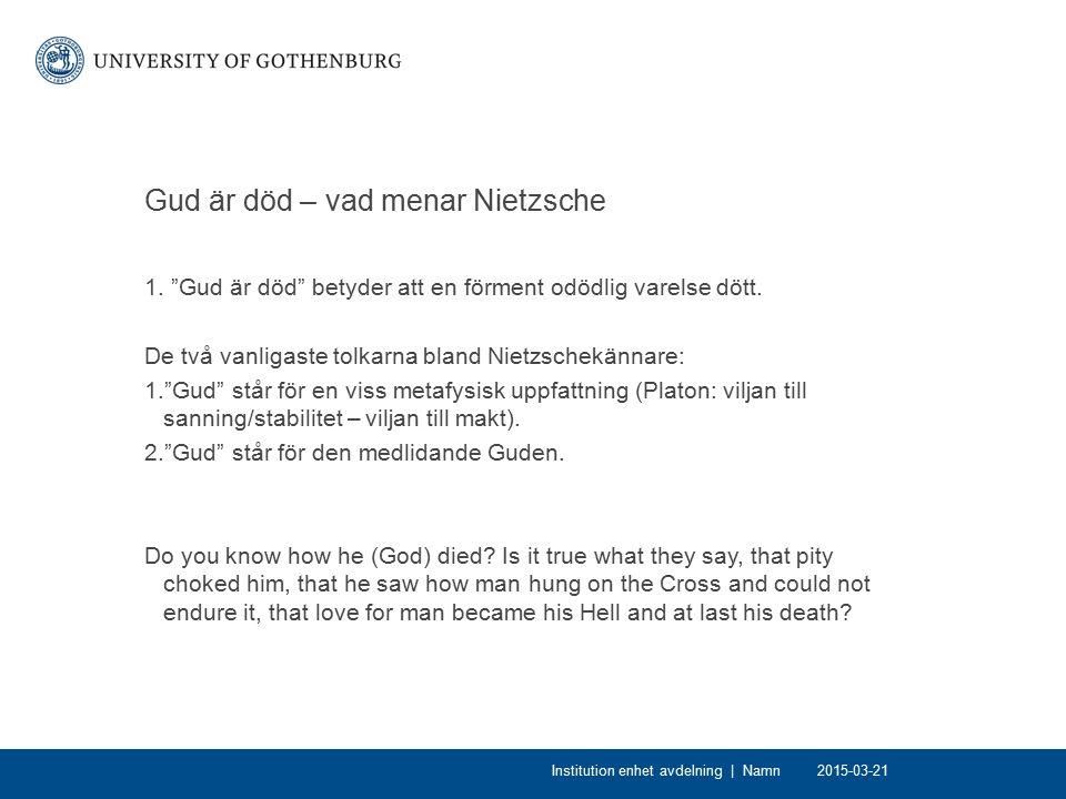 """Gud är död – vad menar Nietzsche 1. """"Gud är död"""" betyder att en förment odödlig varelse dött. De två vanligaste tolkarna bland Nietzschekännare: 1.""""Gu"""