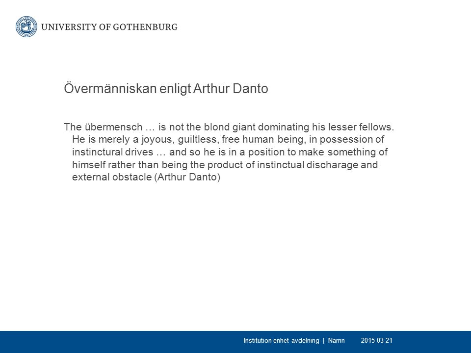 Övermänniskan enligt Arthur Danto The übermensch … is not the blond giant dominating his lesser fellows.